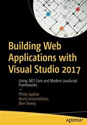 Building Web Applications with Visual Studio 2017: Using .NET Core and Modern JavaScript Frameworks