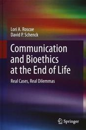 Communication and Bioethics at the End of Life: Real Cases, Real Dilemmas
