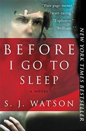 Before I Go To Sleep. A Novel
