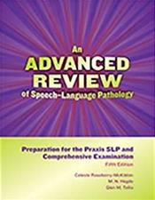 Advanced Review of Speech-Language Pathology: Preparation for PRAXIS and Comprehensive Examination
