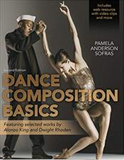 Dance Composition Basics: Featuring Select Works by Alonzo King and Dwight Rhoden. Text with Access Code