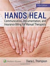 Hands Heal: Communication, Documentation, and Insurance Billing for Manual Therapists. Text with Access Code