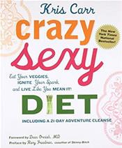 Crazy Sexy Diet: Eat Your Veggies, Ignite Your Spark, and Live Like You Mean It! Including A 21-Day Adventure Cleanse