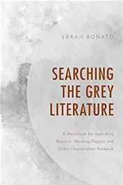 Searching The Grey Literature: A Handbook for Searching Reports, Working Papers, and Other Unpublished Research