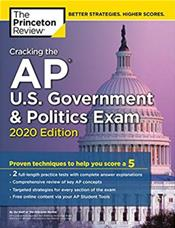 Cracking the AP U.S. Government & Politics Exam, 2020 Edition: Practice Tests & Proven Techniques to Help You Score a 5 ( College Test P Preparation)