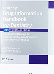 Drug Information Handbook for Dentistry: Including Oral Medicine for Medically-Compromised Patients and Specific Oral Conditions. 25th Anniversary Edition
