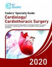 Coder's Speciality Guide 2020: Cardiology/Cardiothoracic Surgery. Including CPT, HCPCS, tips, CPT to ICD-10 CrossRef, CCI edits, and RVU Information