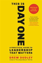 This Is Day One: A Practical Guide to Leadership That Matters Cover Image