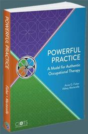 Powerful Practice: A Model for Authentic Occupational Therapy