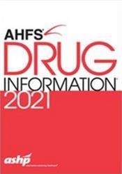 American Hospital Formulary Service (AHFS) Drug Information 2021