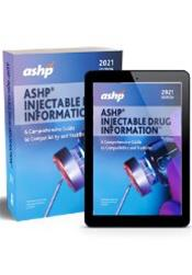 ASHP Injectable Drugs Information 2021: A Comprehensive Guide to Compatibility and Stability. Text with Access Code