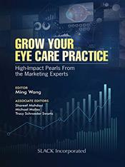 Grow Your Eye Care Practice: High Impact Pearls from the Marketing Experts