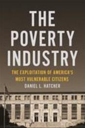 Poverty Industry: The Exploitation of America's Most Vulnerable Citizens
