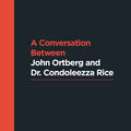 A Conversation between John Ortberg and Dr. Condoleezza Rice