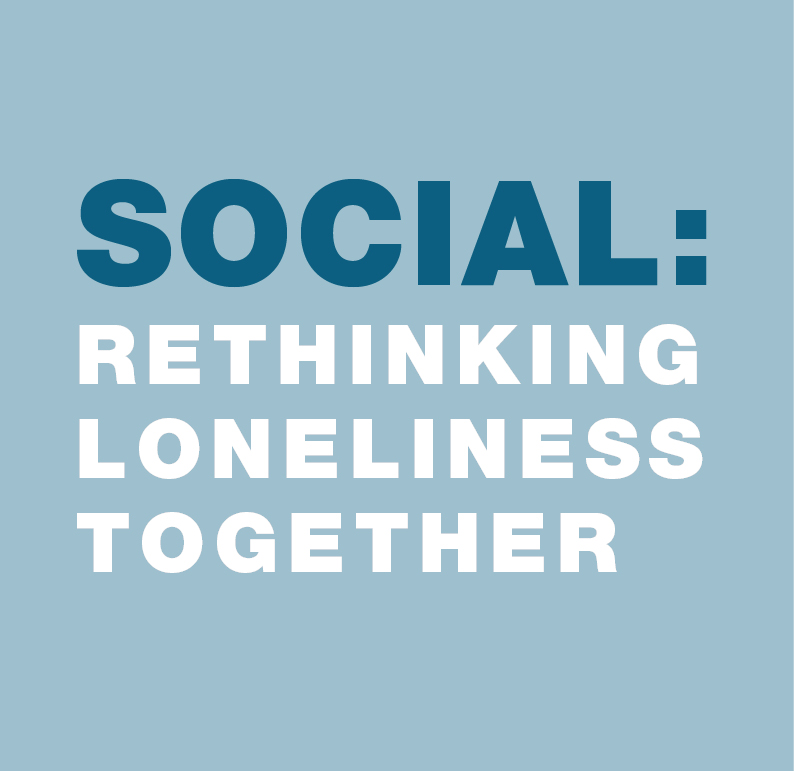 SOCIAL: Rethinking Loneliness Together