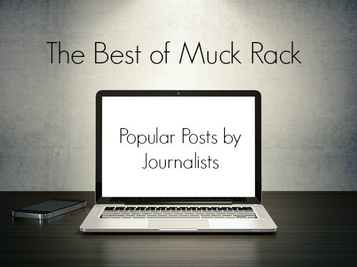 The best of Muck Rack: 7 more popular posts written by journalists