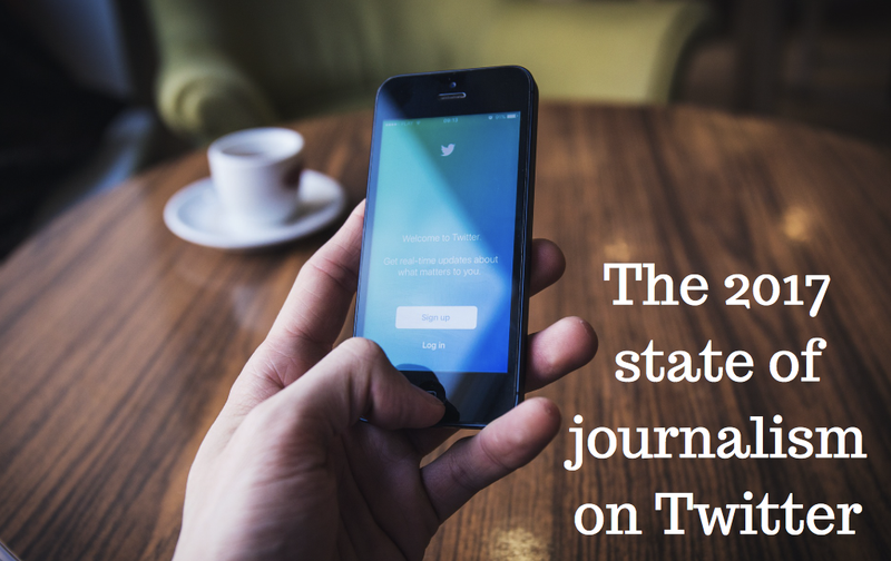 The 2017 state of journalism on Twitter