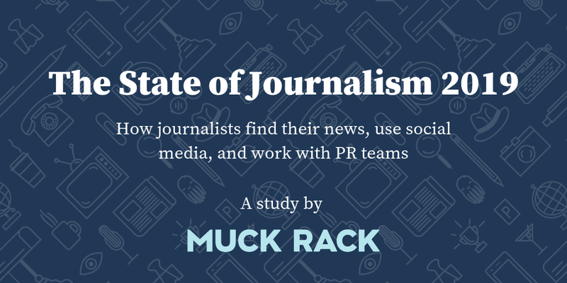 New Muck Rack survey: How journalists find their news, use social media and work with PR teams in 2019