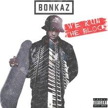 We Run The Block | @Bonkaz
