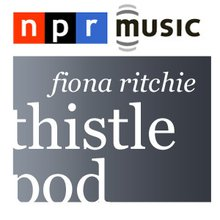NPR: Thistlepod with Fiona Ritchie Podcast : NPR Podcasts