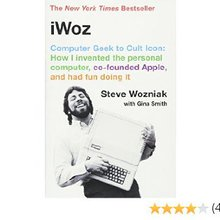 iWoz: Computer Geek to Cult Icon: How I Invented the Personal Computer, Co-Founded Apple, and Had...