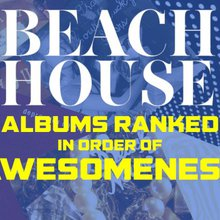 Beach House Albums Ranked in Order of Awesomeness