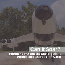 Can it soar? Frontier's IPO and the Making of the Airline that Charges for Water