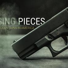 Missing Pieces: Stolen Guns, Stolen Lives