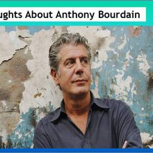 My Thoughts About The Tragic Passing Of Anthony Bourdain