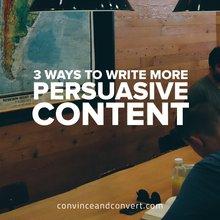 3 Fundamental Ways to Write More Persuasive Content