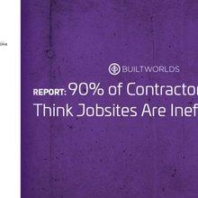 Report: 90% of Contractors Still Think Jobsites Are Inefficient