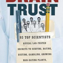 Brain Trust: 93 Top Scientists Reveal Lab-Tested Secrets to Surfing, Dating, Dieting, Gambling, G...