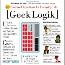 Geek Logik: 50 Foolproof Equations for Everyday Life