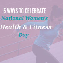 5 Ways to Celebrate National Women's Health and Fitness Day