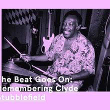 The Beat Goes On: Remembering Clyde Stubblefield