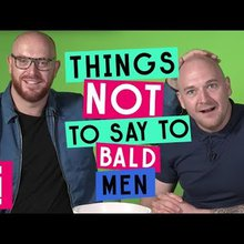 Things Not To Say To Bald Men