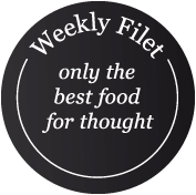 Weekly Filet. Only the best food for thought.