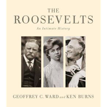 'The Roosevelts: An Intimate History,' by Geoffrey Ward and Ken Burns, makes a gorgeous companion...