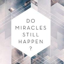 Do Miracles Still Happen?