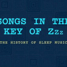 Articles: Songs in the Key of Zzz: The History of Sleep Music