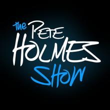 The Pete Holmes Show | PeteHolmes.com