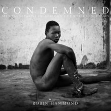 Condemned: The Award-Winning Work of Robin Hammond on Mental Illness in Africa