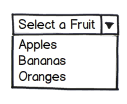 Sketch of expanded drop-down menu with options Apples, Bananas, and Oranges