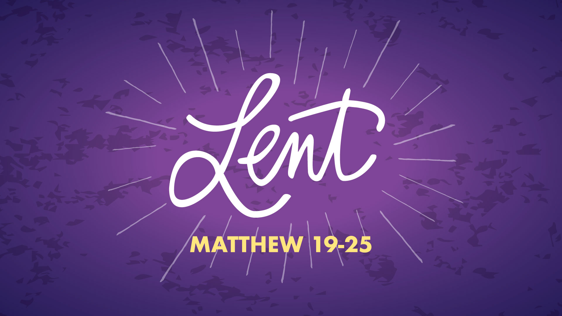 Lent: Matthew 19-25