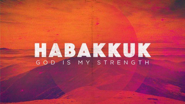 Habakkuk - God is my Strength