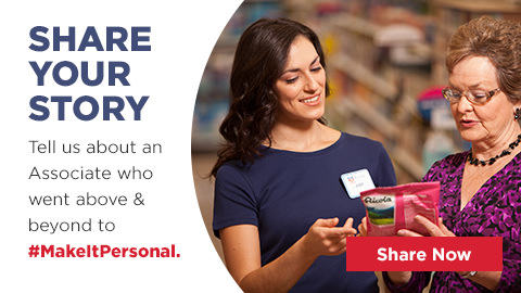 Share Your Story Tell us about an Associate who went above and beyond to #MakeItPersonal. Share Now
