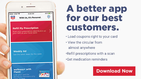 A better app for our best customers. Load coupons right to your card. View the circular from almost anywhere. Refill prescriptions with a scan. Get medication reminders. Download Now