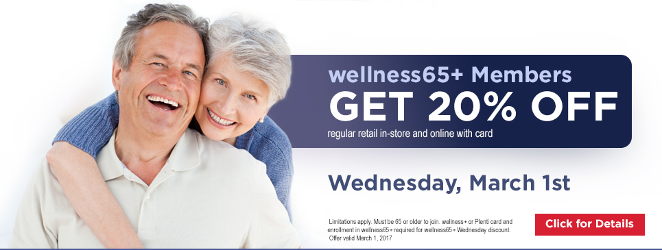 wellness65+ Members GET 20% OFF regular retail in-store and online with card on February 1st Limitations apply. Must be 65 or older to join. wellness+ or Plenti card and enrollment in wellness65+ required for wellness65+ Wednesday discount. Offer valid March 1, 2017