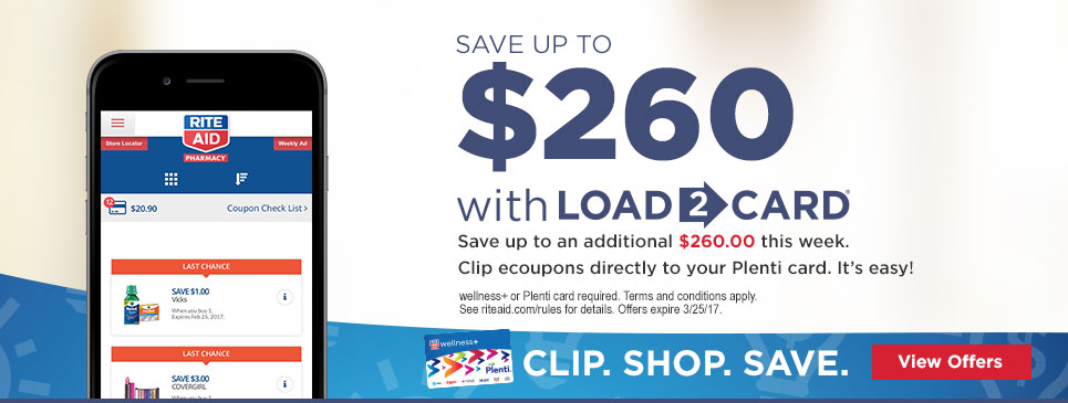 SAVE UP TO $260 with Load2Card Save up to an additional $260.00 this week. Clip ecoupons directly to your Plenti Card. It's easy! Clip. Shop. Save. View Offers wellness+ or Plenti card required. Terms and conditions apply. See riteaid.com/rules for details. Offers expire 3/25/17.