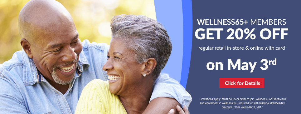 wellness65+ Members GET 20% OFF regular retail in-store and online with card on May 3rd Click For Details Limitations apply. Must be 65 or older to join. wellness+ or Plenti card and enrollment in wellness65+ required for wellness65+ Wednesday discount. Offer valid May 3, 2017